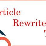 How to rewrite an article – using article rewriter tool