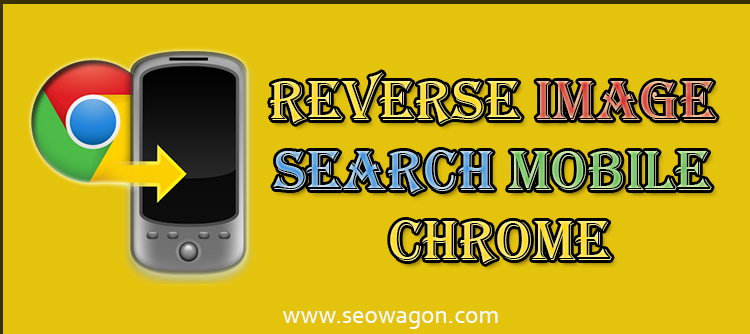 reverse image search mobile chrome